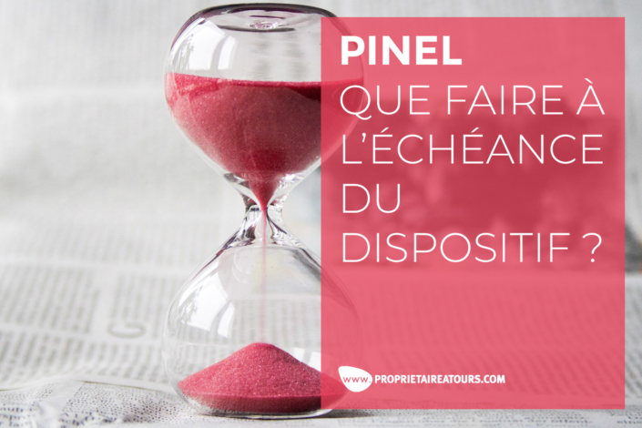 DISPOSITIF PINEL : QUE FAIRE À SON ÉCHÉANCE ?